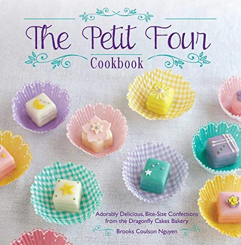 9781612432281: The Petit Four Cookbook: Adorably Delicious, Bite-Size Confections from the Dragonfly Cakes Bakery