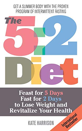 9781612432694: The 5:2 Diet: Feast for 5 Days, Fast for 2 Days to Lose Weight and Revitalize Your Health