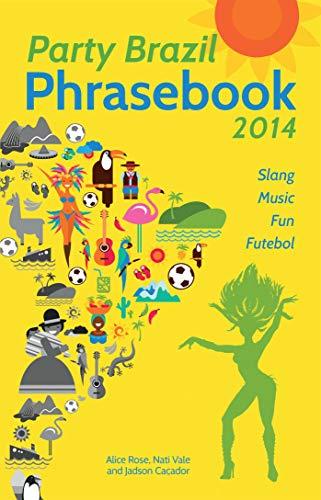 9781612432724: Party Brazil Phrasebook 2014: Slang, Music, Fun and Futebol