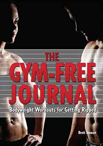 Gym-Free Journal: Bodyweight Workouts for Getting Ripped: Brett Stewart