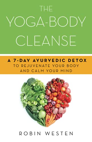 9781612432793: The Yoga-Body Cleanse: A 7-Day Ayurvedic Detox to Rejuvenate Your Body and Calm Your Mind