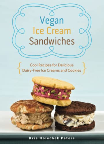 9781612432984: Vegan Ice Cream Sandwiches: Cool Recipes for Delicious Dairy-Free Ice Creams and Cookies