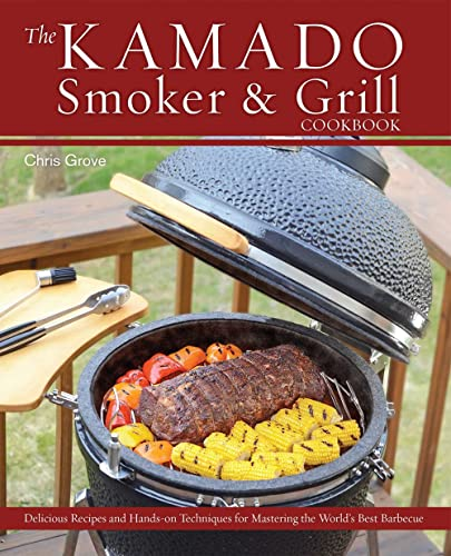 9781612433639: The Kamado Smoker and Grill Cookbook: Recipes and Techniques for the World's Best Barbecue