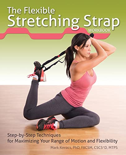 9781612433677: The Flexible Stretching Strap Workbook: Step-by-Step Techniques for Maximizing Your Range of Motion and Flexibility