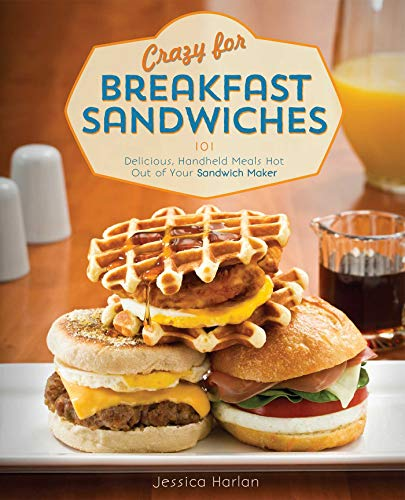 9781612433707: Crazy for Breakfast Sandwiches: 75 Delicious, Handheld Meals Hot Out of Your Sandwich Maker