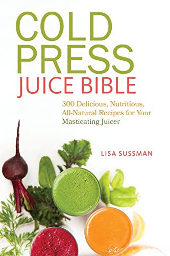 Cold Press Juice Bible: 300 Delicious, Nutritious, All-Natural Recipes for Your Masticating Juicer 9781612433936 THE COMPLETE GUIDE TO JUICING, DIETING AND CLEANSING USING A SLOW-MASTICATING JUICER Masticating juicers are the best way to get all the