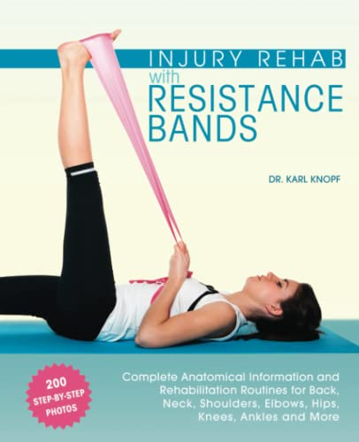 9781612434490: Injury Rehab with Resistance Bands: Complete Anatomy and Rehabilitation Programs for Back, Neck, Shoulders, Elbows, Hips, Knees, Ankles and More