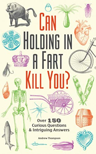 9781612434759: Can Holding in a Fart Kill You?: Over 150 Curious Questions and Intriguing Answers