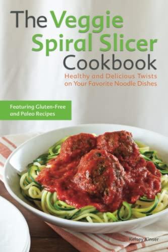 Veggie Spiral Slicer Cookbook: Kinser, Kelsey