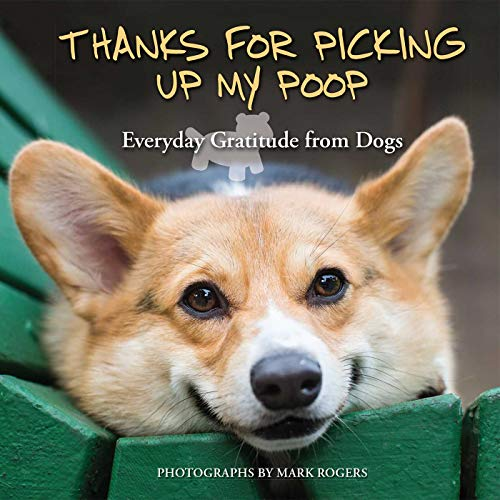 9781612434957: Thanks for Picking Up My Poop: Everyday Gratitude from Dogs