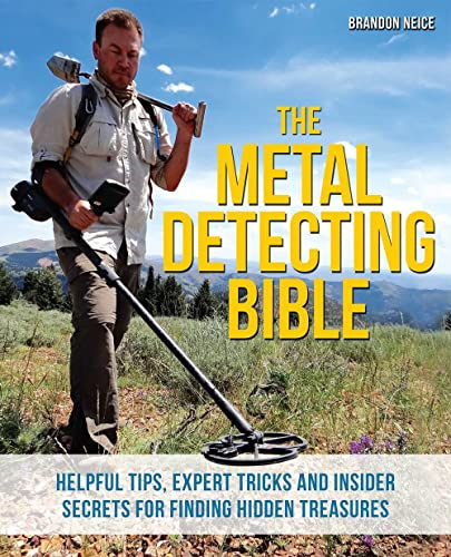 9781612435275: The Metal Detecting Bible: Helpful Tips, Expert Tricks and Insider Secrets for Finding Hidden Treasures