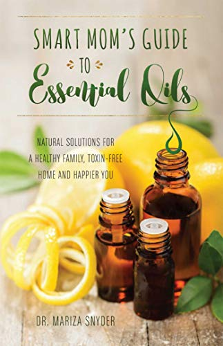9781612436463: Smart Mom's Guide to Essential Oils: Natural Solutions for a Healthy Family, Toxin-Free Home and Happier You