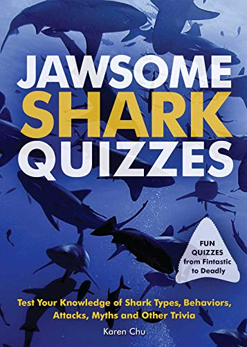 Jawsome Shark Quizzes: Test Your Knowledge of Shark Types, Behaviors, Attacks, Legends and Other Trivia