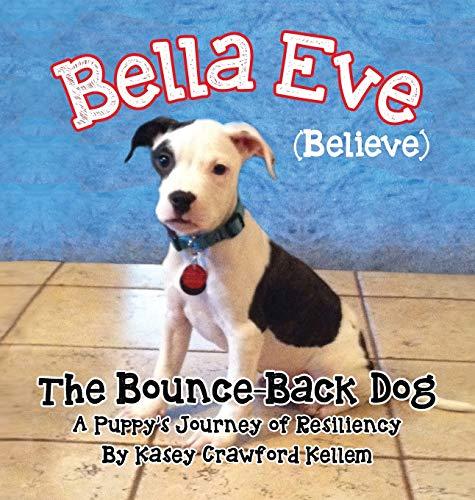 9781612444192: Bella Eve (Believe) The Bounce-Back Dog