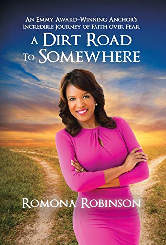 A Dirt Road to Somewhere: An Emmy Award-Winning Anchor 's Incredible Journey of Faith Over Fear...