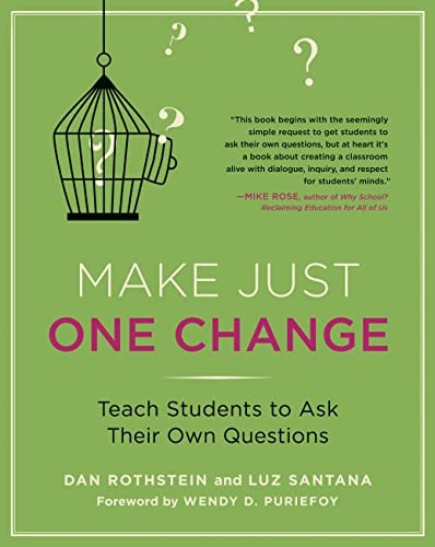 Make Just One Change: Teach Students to Ask Their Own Questions: Rothstein, Dan; Santana, Luz