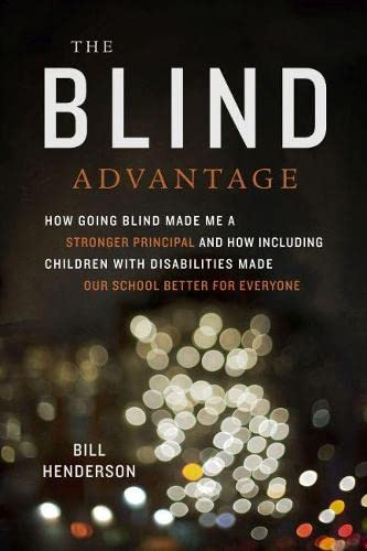 9781612501093: The Blind Advantage: How Going Blind Made Me a Stronger Principal and How Including Children with Disabilities Made Our School Better for Everyone