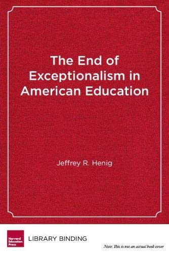 9781612505121: The End of Exceptionalism in American Education: The Changing Politics of School Reform