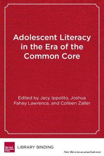 Adolescent Literacy in the Era of the Common Core: From Research Into Practice: Jacy Ippolito, ...