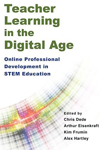 Teacher Learning in the Digital Age: Online Professional Development in STEM Education: Dede, Chris...