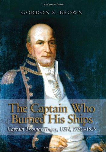 The Captain Who Burned His Ships: Captain Thomas Tingey, USN, 1750-1829