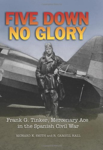 9781612510545: Five Down, No Glory: Frank G. Tinker, Mercenary Ace in the Spanish Civil War