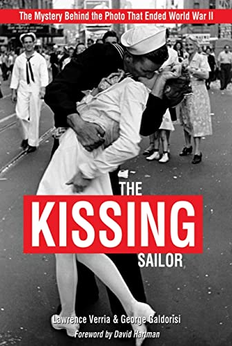 9781612510781: The Kissing Sailor: The Mystery Behind the Photo that Ended World War II