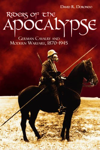 9781612510866: Riders of the Apocalypse: German Cavalry and Modern Warfare, 1870-1945