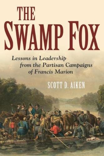 9781612511139: The Swamp Fox: Lessons in Leadership from the Partisan Campaigns of Francis Marion