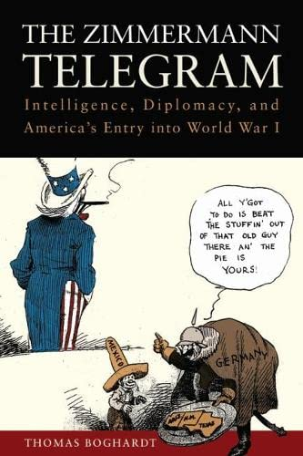 9781612511481: The Zimmermann Telegram: Intelligence, Diplomacy and America's Entry into World War I