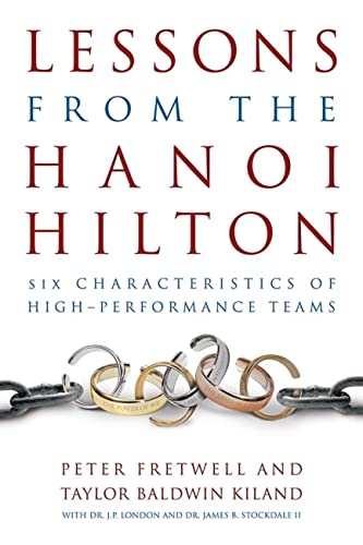 Lessons from the Hanoi Hilton: Six Characteristics of High-Performance Teams: Fretwell, Peter; ...