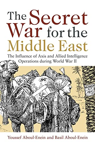 9781612513096: The Secret War for the Middle East: The Influence of Axis and Allied Intelligence Operations During World War II