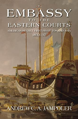 9781612514161: Embassy to the Eastern Courts: America's Secret First Pivot Toward Asia, 1832–37