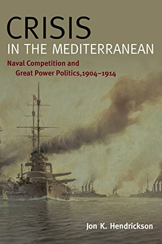 9781612514758: Crisis in the Mediterranean: Naval Competition and Great Power Politics, 1904-1914 (New Perspectives on Maritime History and Nautical Archaeology)