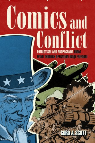 Comics and Conflict: Patriotism and Propaganda from WWII through Operation Iraqi Freedom: Scott, ...