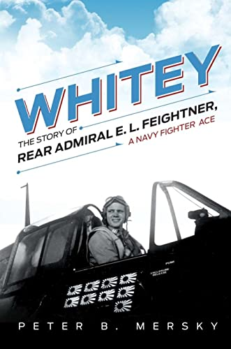Whitey: The Story Of Rear Admiral E. L. Feightner, A Navy Fighter Ace