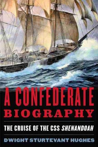 9781612518411: A Confederate Biography: The Cruise of the CSS Shenandoah