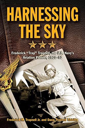 """Harnessing the Sky: Frederick """"Trap"""" Trapnell, the U.S. Navy's Aviation Pioneer, ..."""