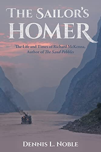 The Sailor's Homer: The Life and Times of Richard McKenna, Author of The Sand Pebbles: Noble, ...