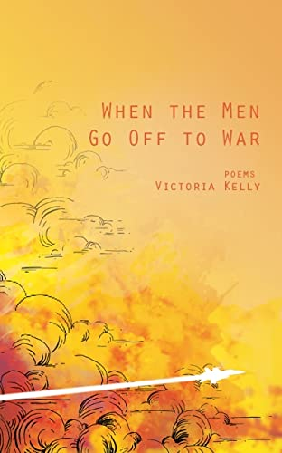 When the Men Go Off to War: Poems: Kelly, Victoria Lynn
