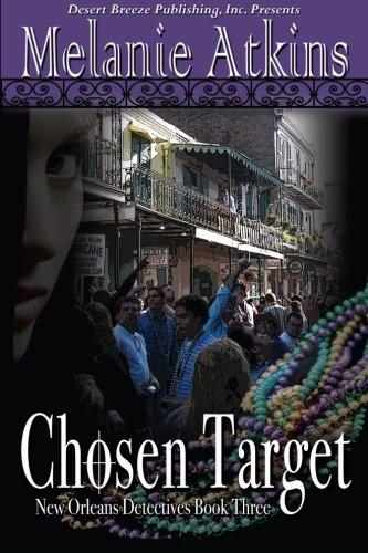 New Orleans Detectives Book Three Chosen Target Volume 3: Melanie Atkins