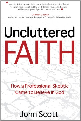 9781612540085: Uncluttered Faith: How a Professional Skeptic Came to Believe in God