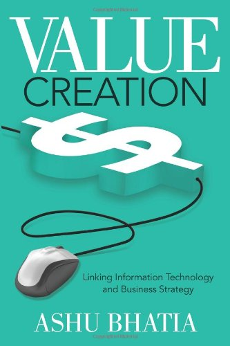 Value Creation: Linking Information Technology and Business Strategy: Bhatia, Ashu