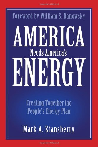 America Needs America's Energy: Creating Together the People's Energy Plan: Stansberry, ...