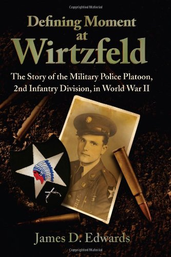 Defining Moment at Wirtzfeld: The Story of the Military Police Platoon, 2nd Infantry Division, in World War II (1612540899) by James Edwards