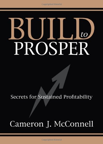 Build to Prosper: Secrets for Sustained Profitability: Cameron J. McConnell