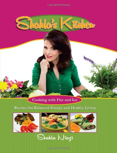 9781612541501: Shahla's Kitchen: Cooking With Fire and Ice Recipes for Balanced Energy and Healthy Living