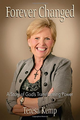 Forever Changed: A Story of God's Transforming Power: Teresa Kemp