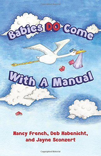 Babies Do Come with a Manual: French, Nancy; Habenicht, Deb; Sconzert, Jayne
