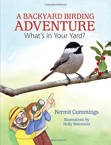 A Backyard Birding Adventure: What's in Your Yard?: Cummings, Kermit